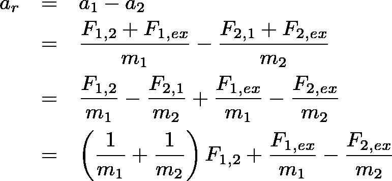 \begin{eqnarray*} a_r&=&a_1-a_2\\ &=&\frac{F_{1,2}+F_{1,ex}}{m_1} - \frac{F_{2,1}+F_{2,ex}}{m_2}\\ &=&\frac{F_{1,2}}{m_1} - \frac{F_{2,1}}{m_2}+\frac{F_{1,ex}}{m_1}-\frac{F_{2,ex}}{m_2}\\ &=&\left(\frac{1}{m_1}+\frac{1}{m_2}\right)F_{1,2}+\frac{F_{1,ex}}{m_1}-\frac{F_{2,ex}}{m_2}\\ \end{eqnarray*}